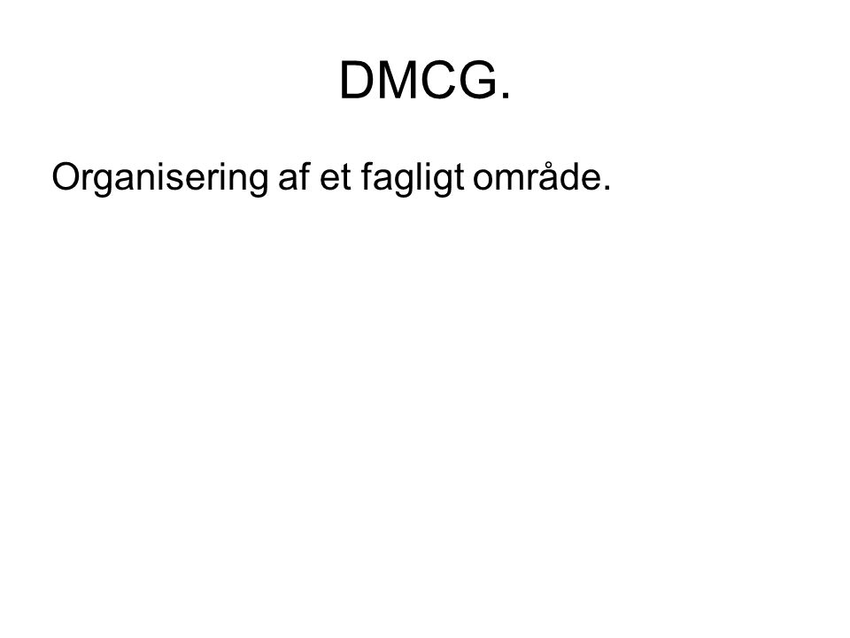DMCG. Organisering af et fagligt område.