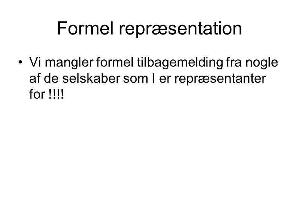 Formel repræsentation •Vi mangler formel tilbagemelding fra nogle af de selskaber som I er repræsentanter for !!!!