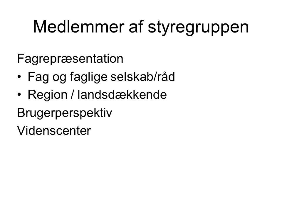 Medlemmer af styregruppen Fagrepræsentation •Fag og faglige selskab/råd •Region / landsdækkende Brugerperspektiv Videnscenter