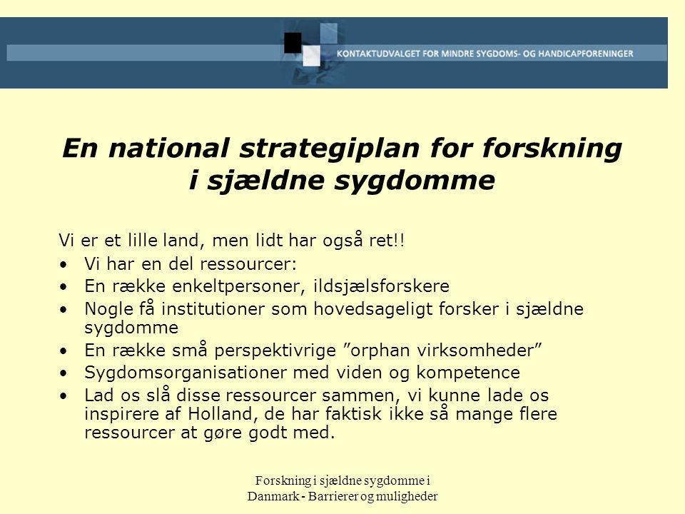 Forskning i sjældne sygdomme i Danmark - Barrierer og muligheder En national strategiplan for forskning i sjældne sygdomme Vi er et lille land, men lidt har også ret!.