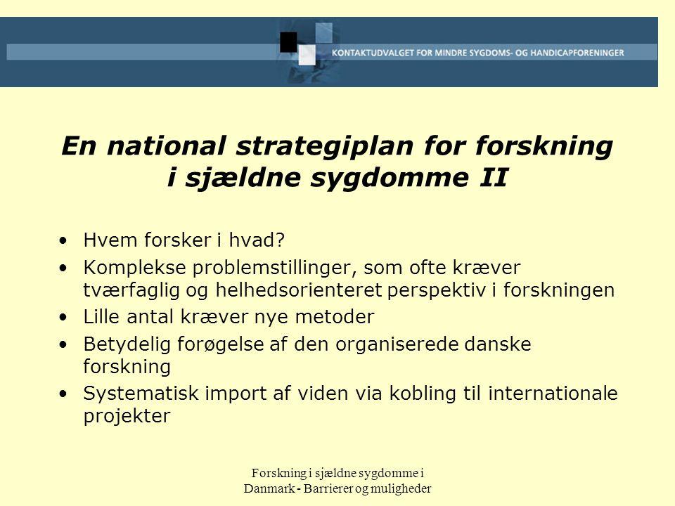 Forskning i sjældne sygdomme i Danmark - Barrierer og muligheder En national strategiplan for forskning i sjældne sygdomme II •Hvem forsker i hvad.