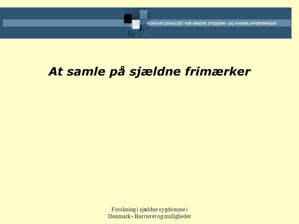 Forskning i sjældne sygdomme i Danmark - Barrierer og muligheder At samle på sjældne frimærker