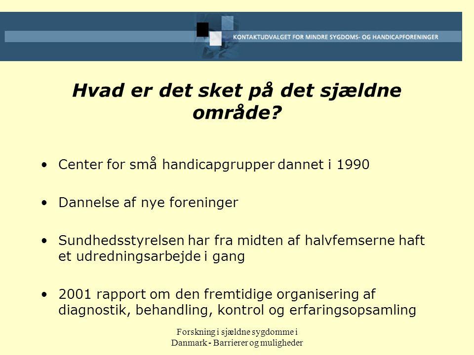 Forskning i sjældne sygdomme i Danmark - Barrierer og muligheder Hvad er det sket på det sjældne område.