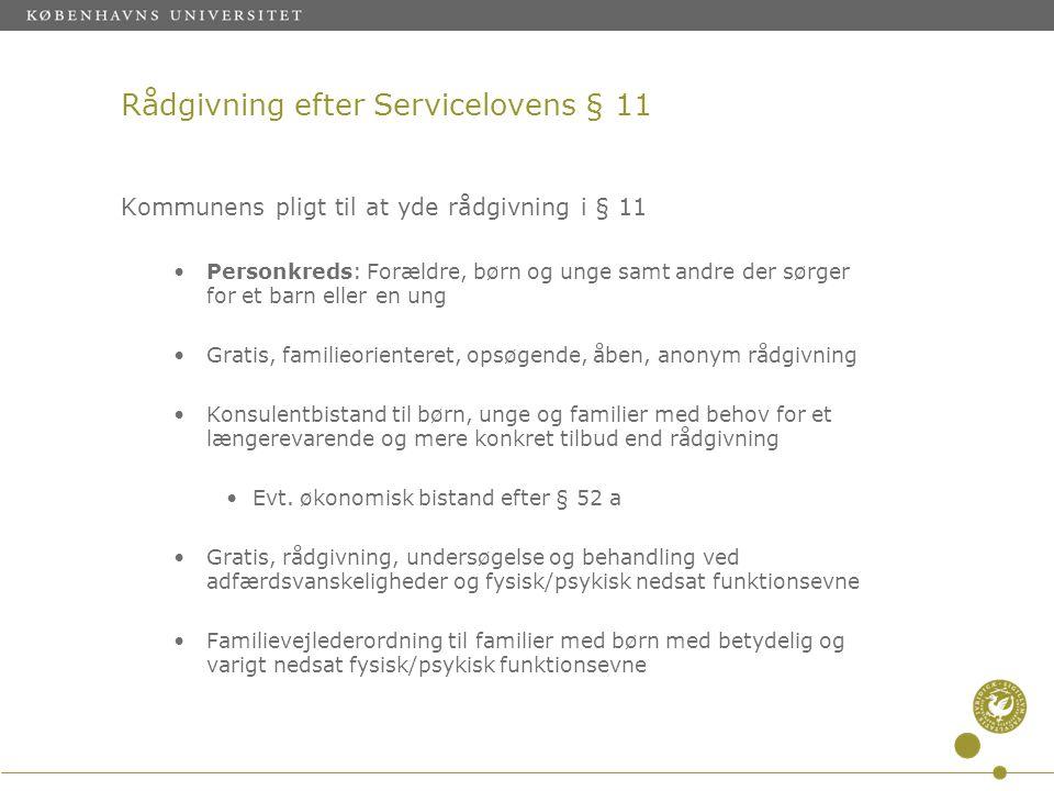 Rådgivning efter Servicelovens § 11 Kommunens pligt til at yde rådgivning i § 11 •Personkreds: Forældre, børn og unge samt andre der sørger for et bar
