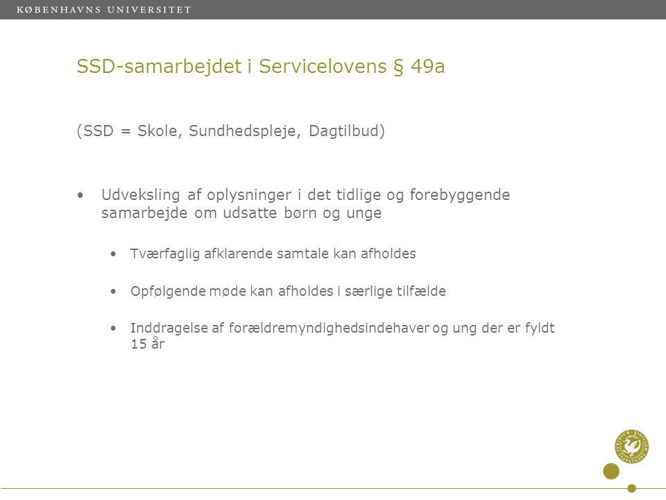 SSD-samarbejdet i Servicelovens § 49a (SSD = Skole, Sundhedspleje, Dagtilbud) •Udveksling af oplysninger i det tidlige og forebyggende samarbejde om u