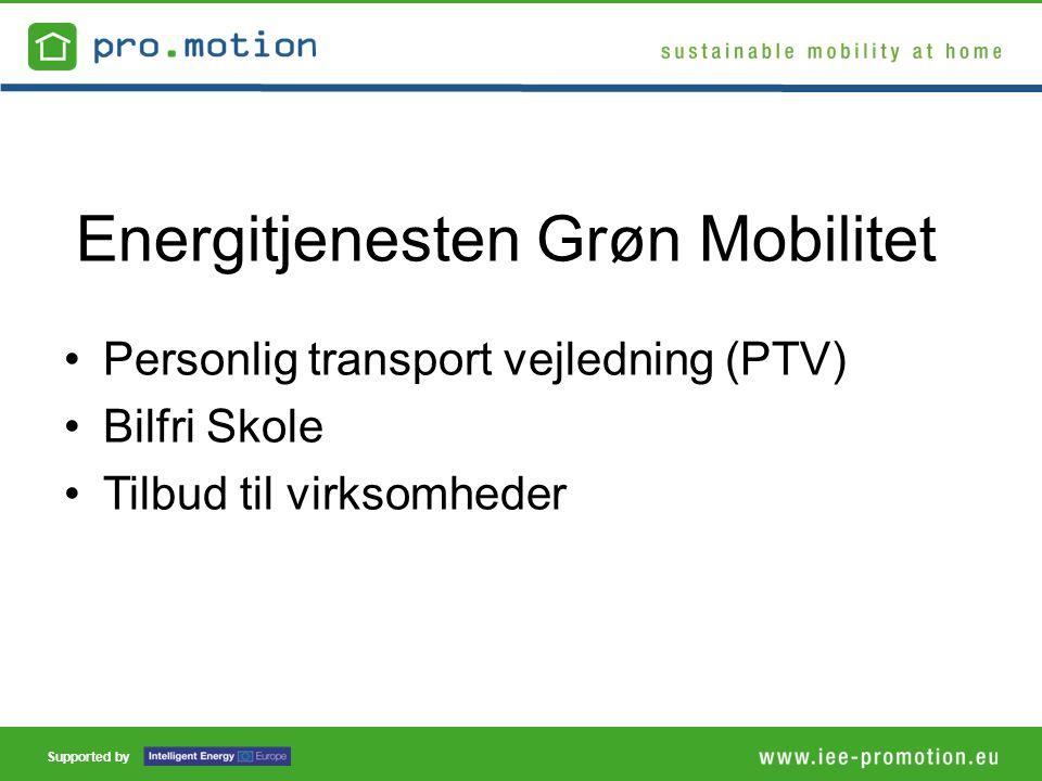Supported by •Personlig transport vejledning (PTV) •Bilfri Skole •Tilbud til virksomheder Energitjenesten Grøn Mobilitet