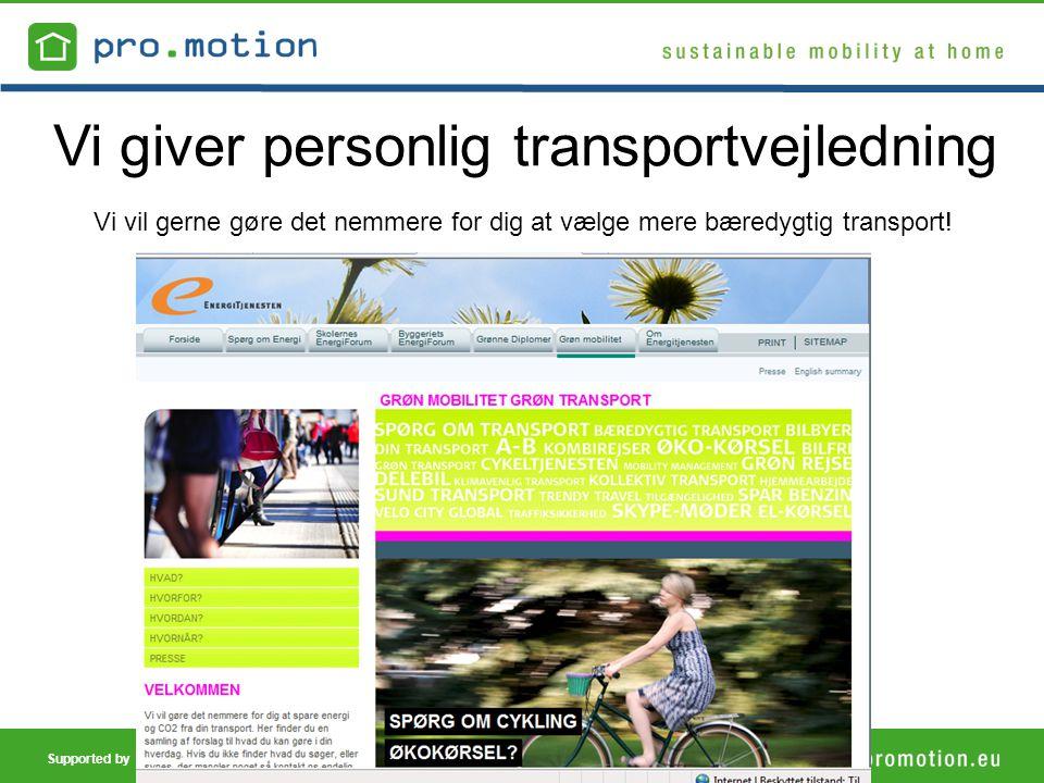 Supported by Vi giver personlig transportvejledning Vi vil gerne gøre det nemmere for dig at vælge mere bæredygtig transport.