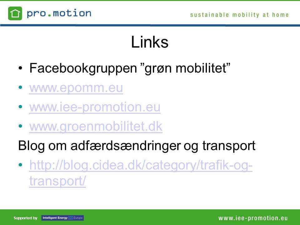 Supported by Links •Facebookgruppen grøn mobilitet •www.epomm.euwww.epomm.eu •www.iee-promotion.euwww.iee-promotion.eu •www.groenmobilitet.dkwww.groenmobilitet.dk Blog om adfærdsændringer og transport •http://blog.cidea.dk/category/trafik-og- transport/http://blog.cidea.dk/category/trafik-og- transport/