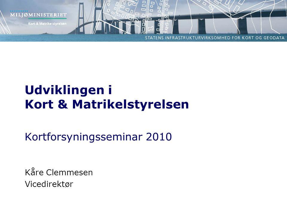 Udviklingen i Kort & Matrikelstyrelsen Kortforsyningsseminar 2010 Kåre Clemmesen Vicedirektør