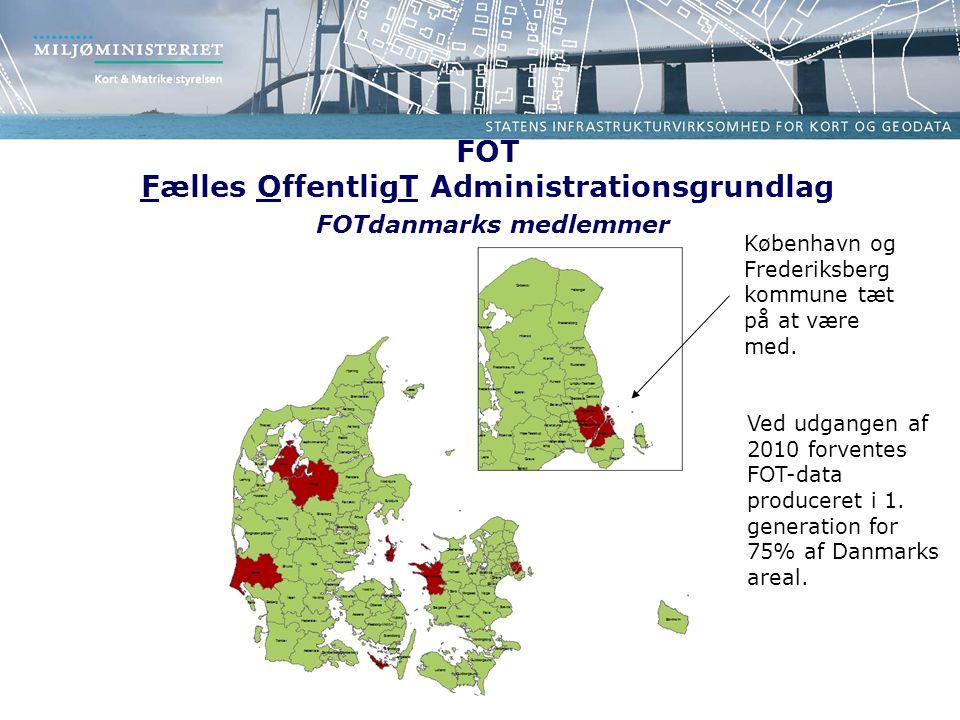 FOT Fælles OffentligT Administrationsgrundlag FOTdanmarks medlemmer København og Frederiksberg kommune tæt på at være med.