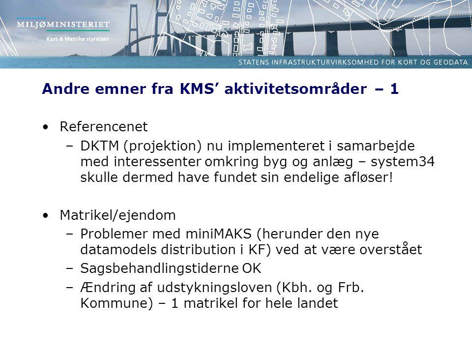 Andre emner fra KMS' aktivitetsområder – 1 •Referencenet –DKTM (projektion) nu implementeret i samarbejde med interessenter omkring byg og anlæg – system34 skulle dermed have fundet sin endelige afløser.