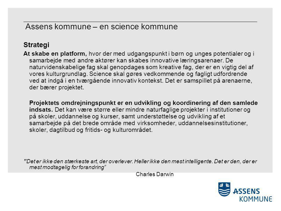 Assens kommune – en science kommune Strategi At skabe en platform, hvor der med udgangspunkt i børn og unges potentialer og i samarbejde med andre aktører kan skabes innovative læringsarenaer.