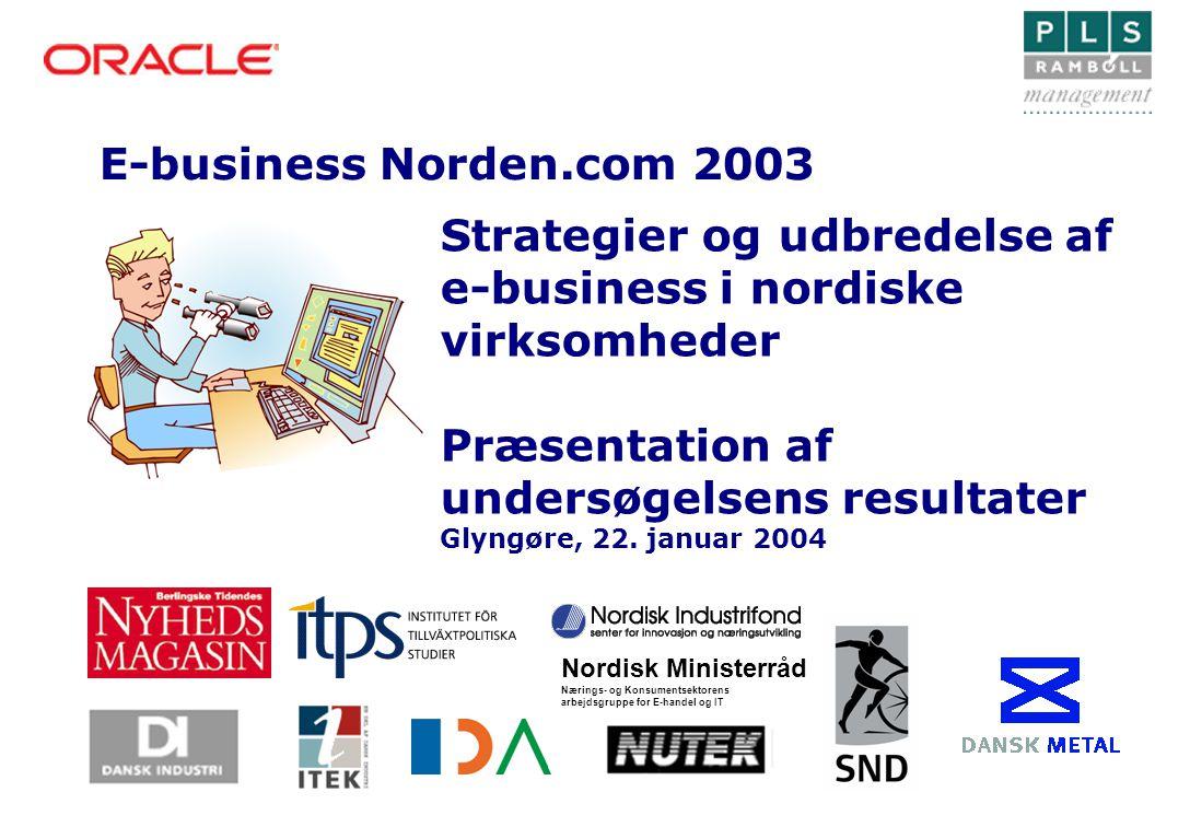 E-business Norden.com 2003 Nordisk Ministerråd Nærings- og Konsumentsektorens arbejdsgruppe for E-handel og IT Strategier og udbredelse af e-business i nordiske virksomheder Præsentation af undersøgelsens resultater Glyngøre, 22.