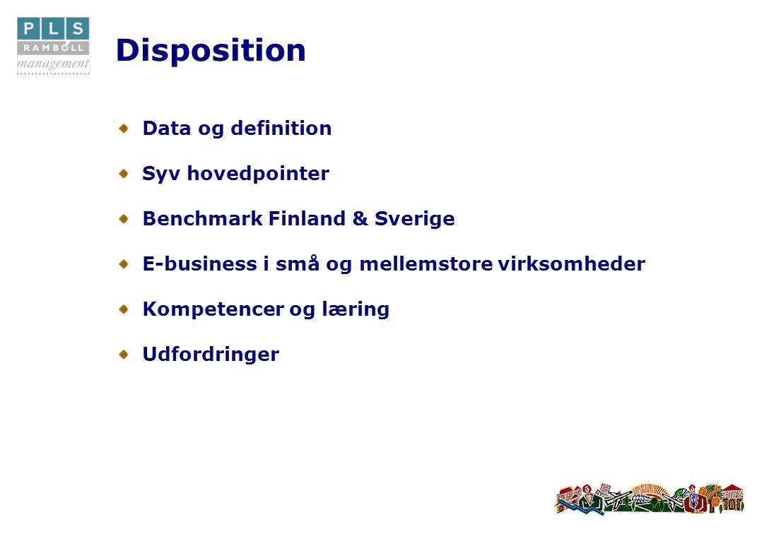 Disposition Data og definition Syv hovedpointer Benchmark Finland & Sverige E-business i små og mellemstore virksomheder Kompetencer og læring Udfordringer