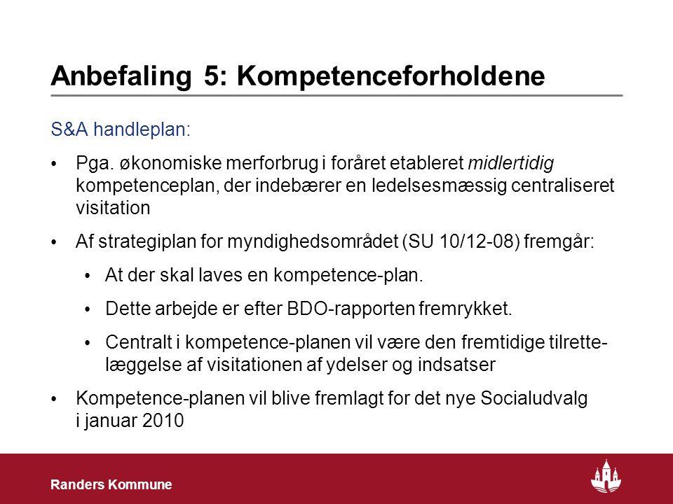 12 Randers Kommune Anbefaling 5: Kompetenceforholdene S&A handleplan: • Pga.