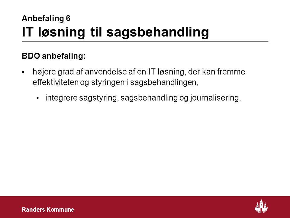 13 Randers Kommune Anbefaling 6 IT løsning til sagsbehandling BDO anbefaling: • højere grad af anvendelse af en IT løsning, der kan fremme effektiviteten og styringen i sagsbehandlingen, • integrere sagstyring, sagsbehandling og journalisering.