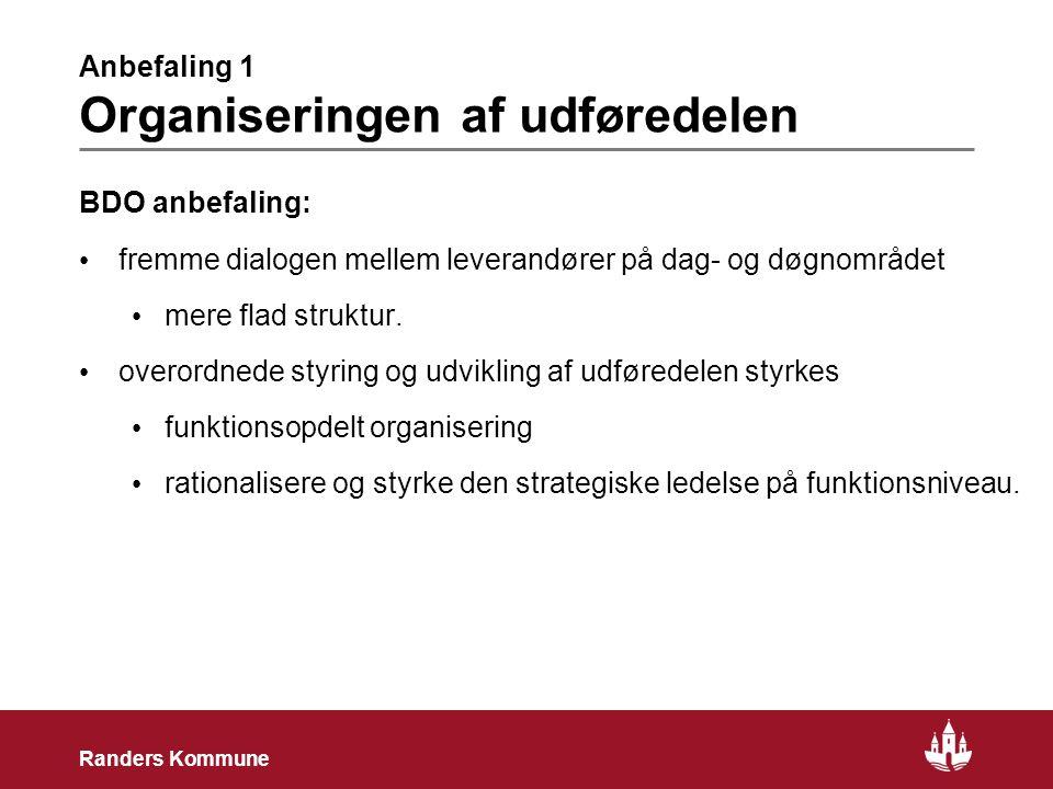 2 Randers Kommune Anbefaling 1 Organiseringen af udføredelen BDO anbefaling: • fremme dialogen mellem leverandører på dag- og døgnområdet • mere flad struktur.