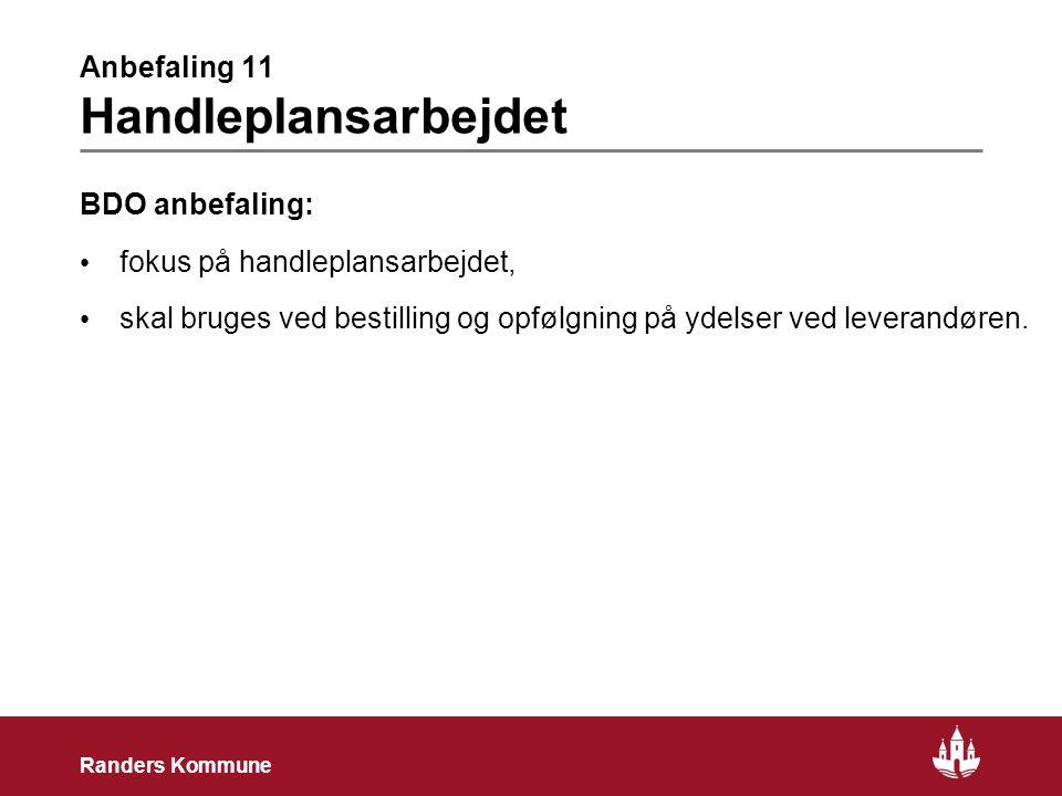 26 Randers Kommune Anbefaling 11 Handleplansarbejdet BDO anbefaling: • fokus på handleplansarbejdet, • skal bruges ved bestilling og opfølgning på ydelser ved leverandøren.