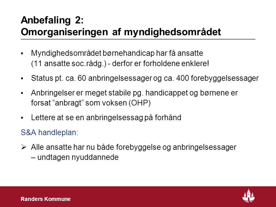 5 Randers Kommune Anbefaling 2: Omorganiseringen af myndighedsområdet • Myndighedsområdet børnehandicap har få ansatte (11 ansatte soc.rådg.) - derfor er forholdene enklere.