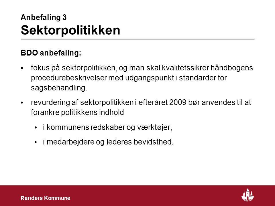 7 Randers Kommune Anbefaling 3 Sektorpolitikken BDO anbefaling: • fokus på sektorpolitikken, og man skal kvalitetssikrer håndbogens procedurebeskrivelser med udgangspunkt i standarder for sagsbehandling.