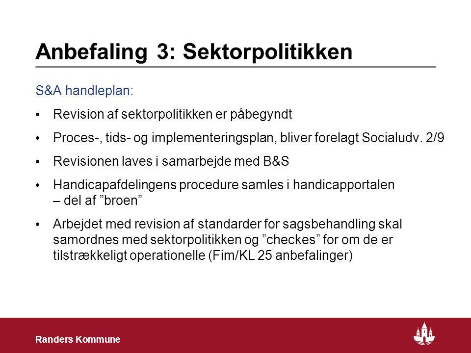 8 Randers Kommune Anbefaling 3: Sektorpolitikken S&A handleplan: • Revision af sektorpolitikken er påbegyndt • Proces-, tids- og implementeringsplan, bliver forelagt Socialudv.