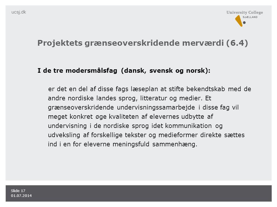 Projektets grænseoverskridende merværdi (6.4) I de tre modersmålsfag (dansk, svensk og norsk): er det en del af disse fags læseplan at stifte bekendtskab med de andre nordiske landes sprog, litteratur og medier.
