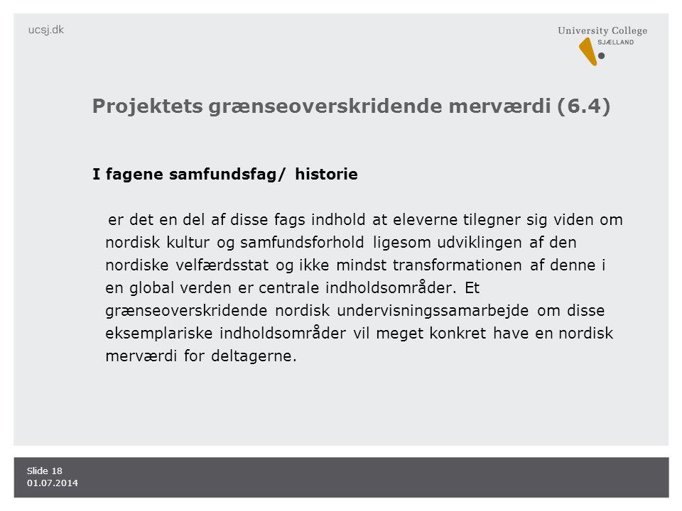 Projektets grænseoverskridende merværdi (6.4) I fagene samfundsfag/ historie er det en del af disse fags indhold at eleverne tilegner sig viden om nordisk kultur og samfundsforhold ligesom udviklingen af den nordiske velfærdsstat og ikke mindst transformationen af denne i en global verden er centrale indholdsområder.