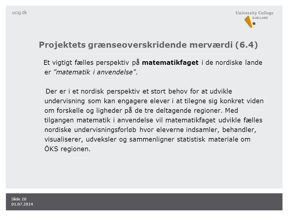 Projektets grænseoverskridende merværdi (6.4) Et vigtigt fælles perspektiv på matematikfaget i de nordiske lande er matematik i anvendelse .
