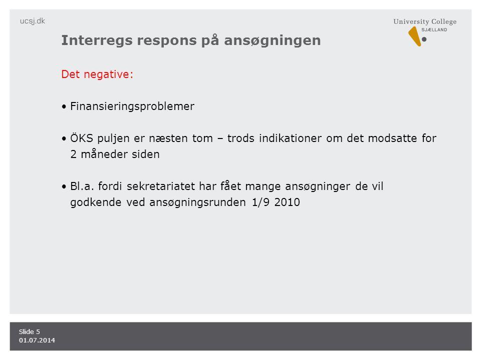 Interregs respons på ansøgningen Det negative: •Finansieringsproblemer •ÖKS puljen er næsten tom – trods indikationer om det modsatte for 2 måneder siden •Bl.a.