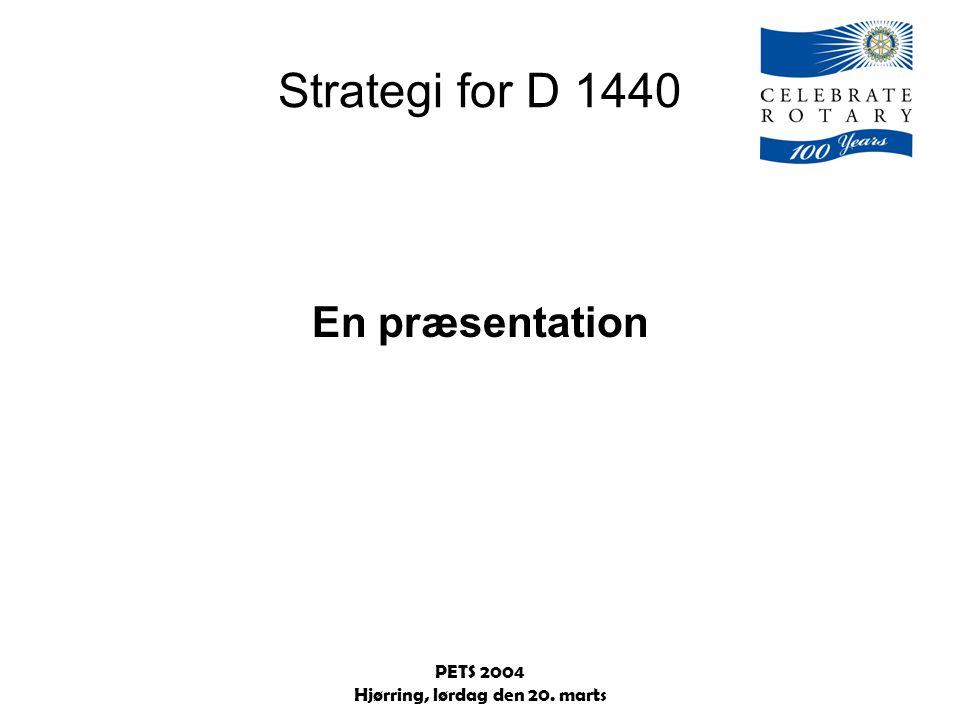 PETS 2004 Hjørring, lørdag den 20. marts Strategi for D 1440 En præsentation