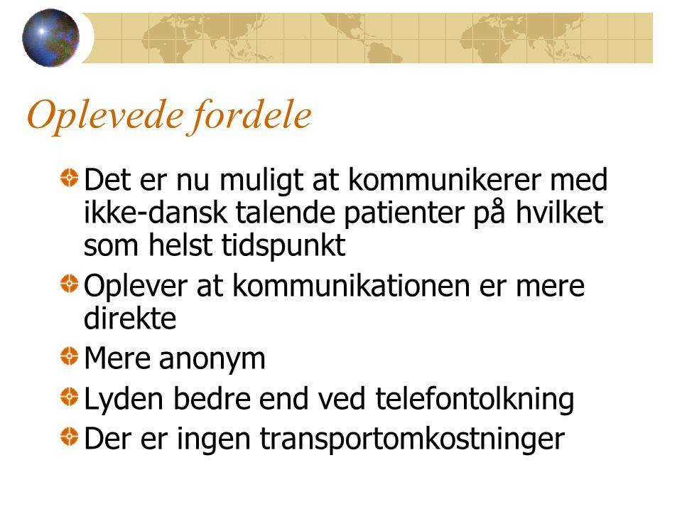 Oplevede fordele Det er nu muligt at kommunikerer med ikke-dansk talende patienter på hvilket som helst tidspunkt Oplever at kommunikationen er mere direkte Mere anonym Lyden bedre end ved telefontolkning Der er ingen transportomkostninger