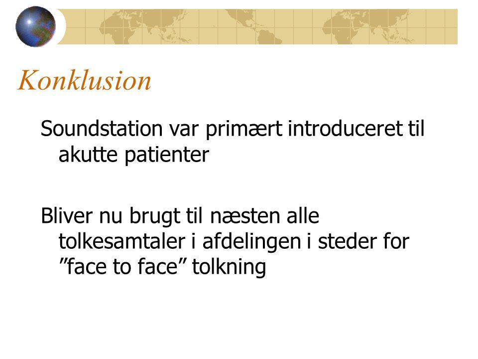 Konklusion Soundstation var primært introduceret til akutte patienter Bliver nu brugt til næsten alle tolkesamtaler i afdelingen i steder for face to face tolkning