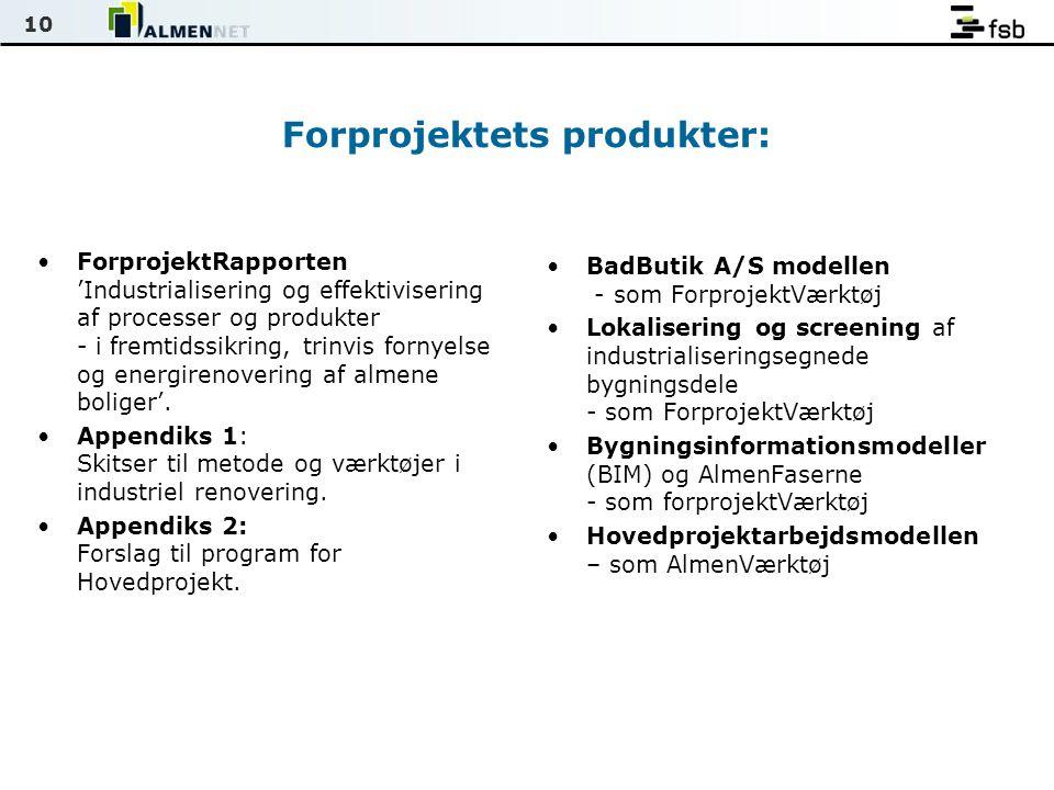 10 Forprojektets produkter: •ForprojektRapporten 'Industrialisering og effektivisering af processer og produkter - i fremtidssikring, trinvis fornyelse og energirenovering af almene boliger'.