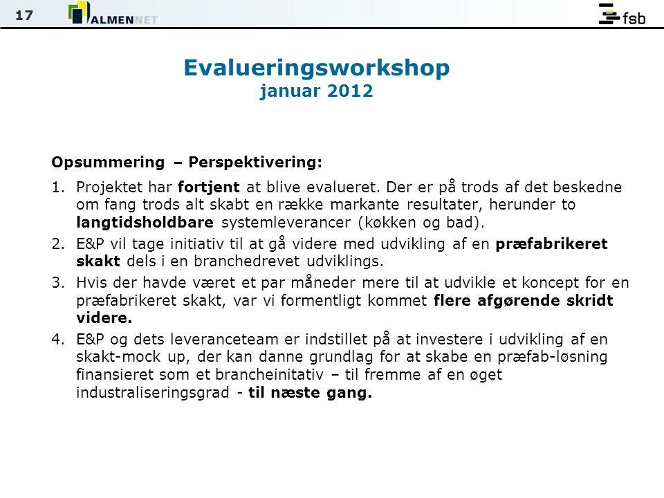 17 Evalueringsworkshop januar 2012 Opsummering – Perspektivering: 1.Projektet har fortjent at blive evalueret.