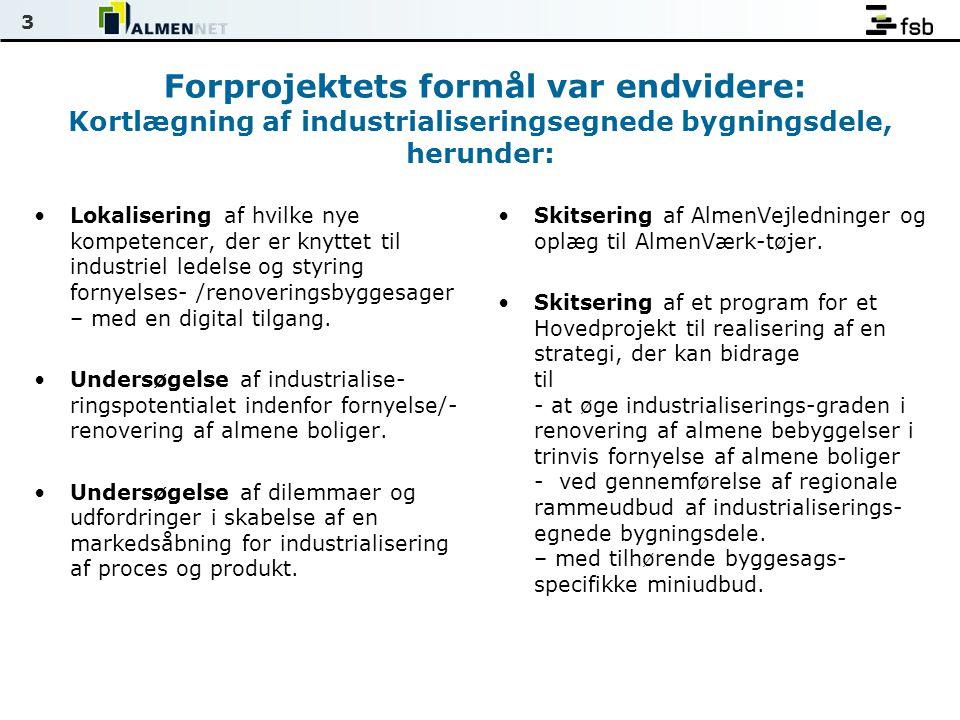 3 Forprojektets formål var endvidere: Kortlægning af industrialiseringsegnede bygningsdele, herunder: •Lokalisering af hvilke nye kompetencer, der er knyttet til industriel ledelse og styring fornyelses- /renoveringsbyggesager – med en digital tilgang.