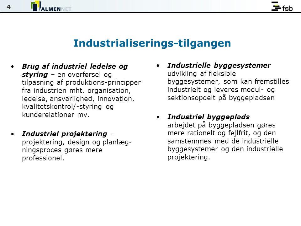 4 Industrialiserings-tilgangen •Brug af industriel ledelse og styring – en overførsel og tilpasning af produktions-principper fra industrien mht.