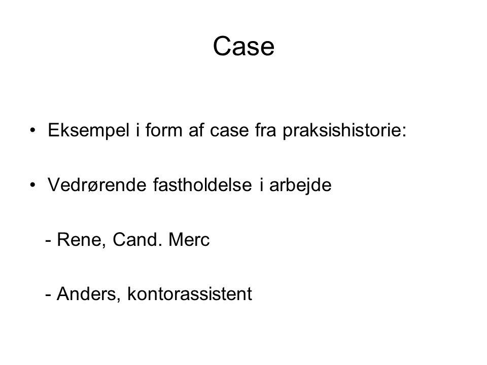 Case •Eksempel i form af case fra praksishistorie: •Vedrørende fastholdelse i arbejde - Rene, Cand.