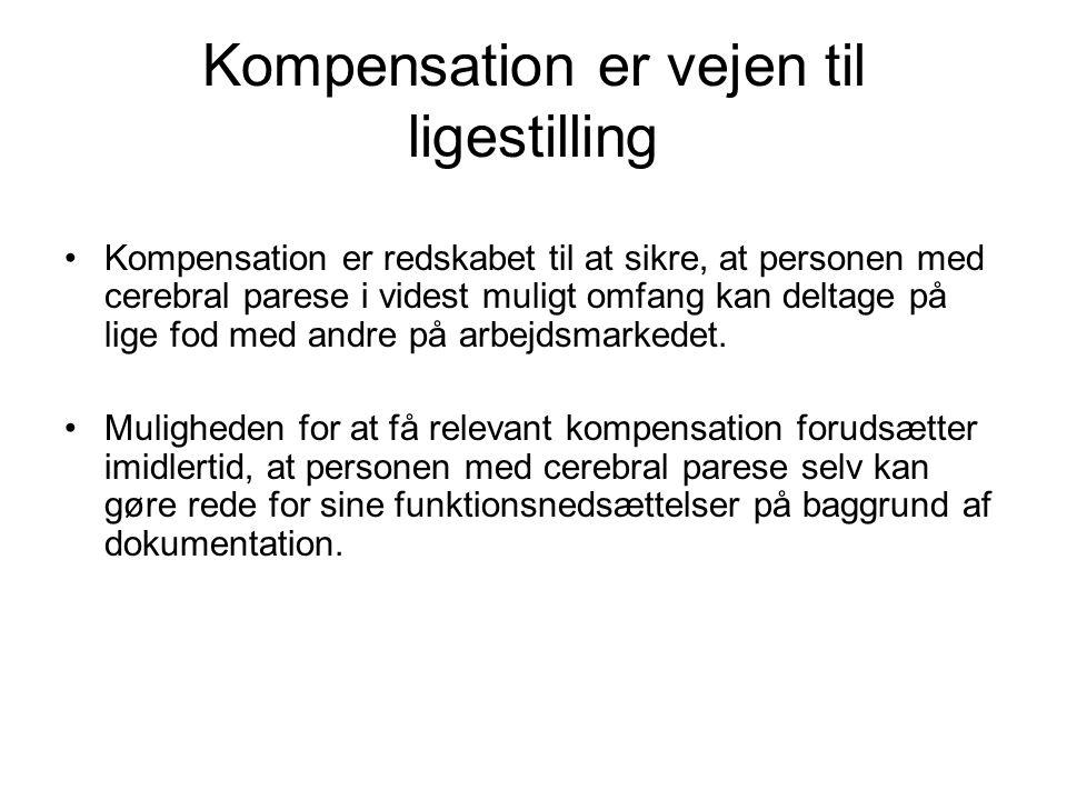 Kompensation er vejen til ligestilling •Kompensation er redskabet til at sikre, at personen med cerebral parese i videst muligt omfang kan deltage på lige fod med andre på arbejdsmarkedet.