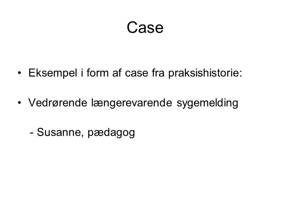 Case •Eksempel i form af case fra praksishistorie: •Vedrørende længerevarende sygemelding - Susanne, pædagog