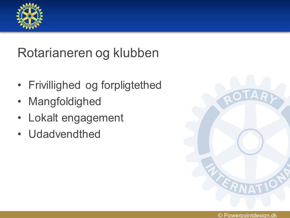 © Powerpointdesign.dk Rotarianeren og klubben •Frivillighed og forpligtethed •Mangfoldighed •Lokalt engagement •Udadvendthed