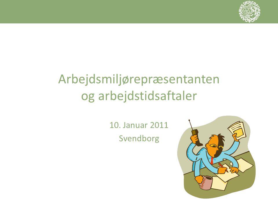 Arbejdsmiljørepræsentanten og arbejdstidsaftaler 10. Januar 2011 Svendborg