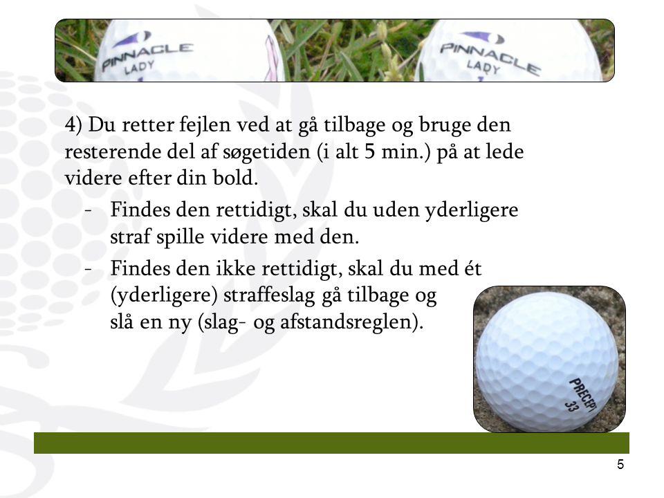 5 4) Du retter fejlen ved at gå tilbage og bruge den resterende del af søgetiden (i alt 5 min.) på at lede videre efter din bold.