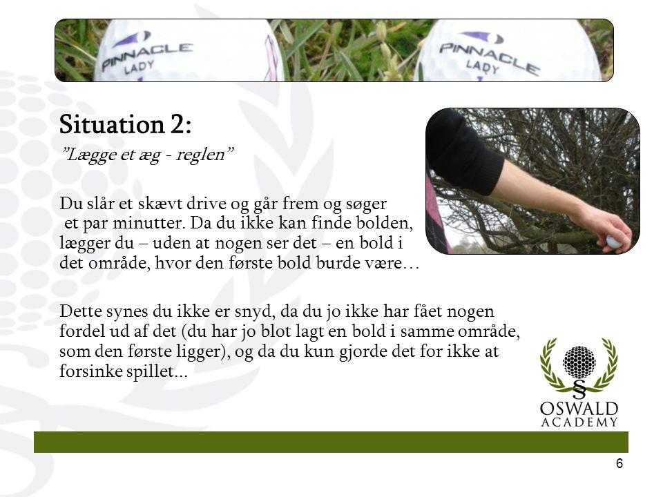 6 Situation 2: Lægge et æg - reglen Du slår et skævt drive og går frem og søger et par minutter.