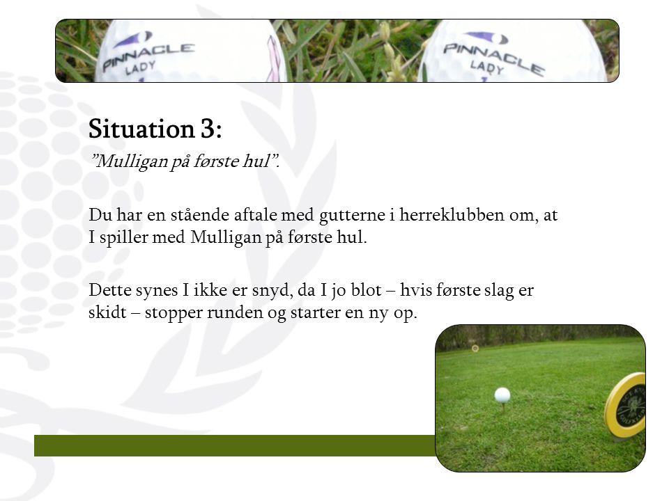 9 Situation 3: Mulligan på første hul .