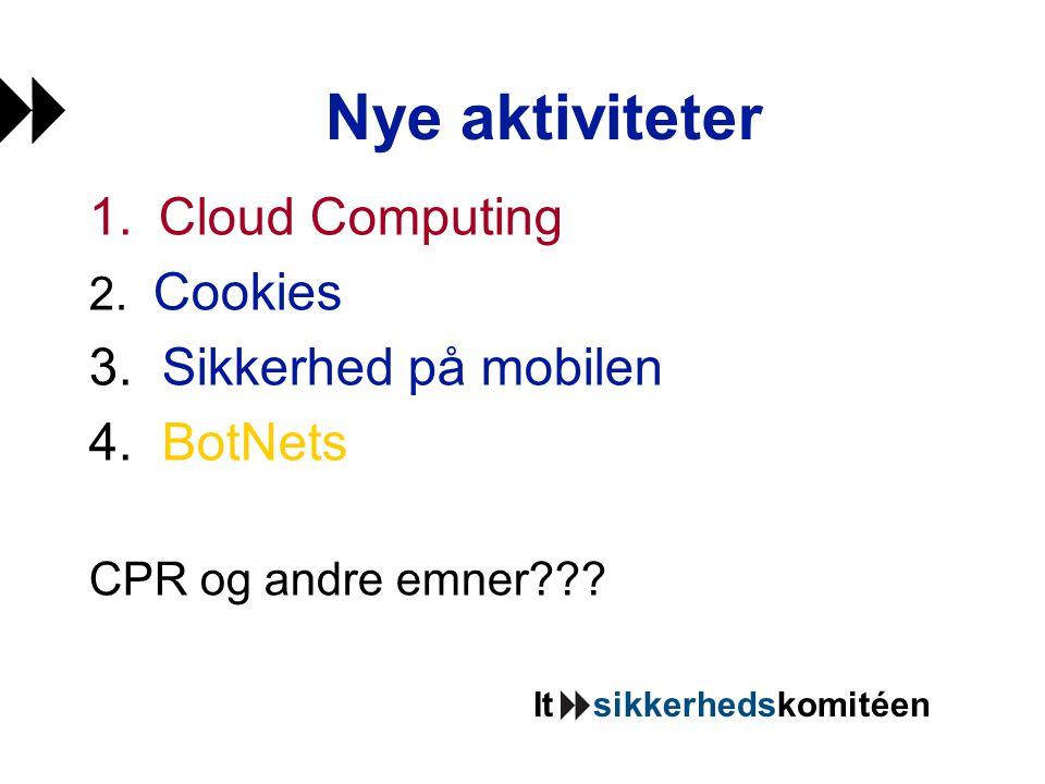 Nye aktiviteter 1.Cloud Computing 2. Cookies 3. Sikkerhed på mobilen 4.