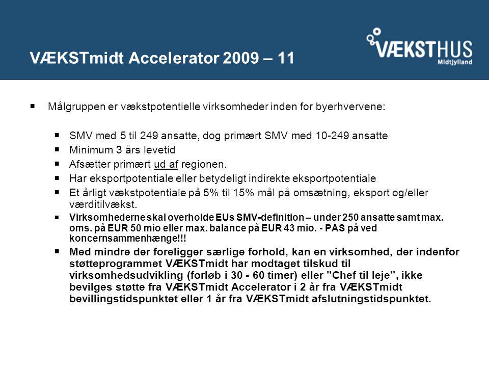 VÆKSTmidt Accelerator 2009 – 11  Målgruppen er vækstpotentielle virksomheder inden for byerhvervene:  SMV med 5 til 249 ansatte, dog primært SMV med 10-249 ansatte  Minimum 3 års levetid  Afsætter primært ud af regionen.