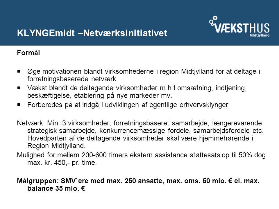 KLYNGEmidt –Netværksinitiativet Formål  Øge motivationen blandt virksomhederne i region Midtjylland for at deltage i forretningsbaserede netværk  Vækst blandt de deltagende virksomheder m.h.t omsætning, indtjening, beskæftigelse, etablering på nye markeder mv.