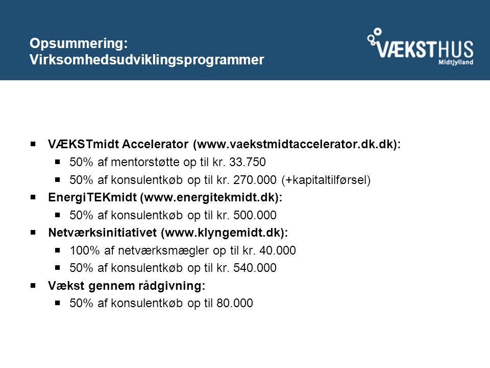 Opsummering: Virksomhedsudviklingsprogrammer  VÆKSTmidt Accelerator (www.vaekstmidtaccelerator.dk.dk):  50% af mentorstøtte op til kr.