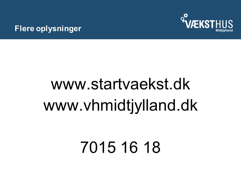 Flere oplysninger www.startvaekst.dk www.vhmidtjylland.dk 7015 16 18