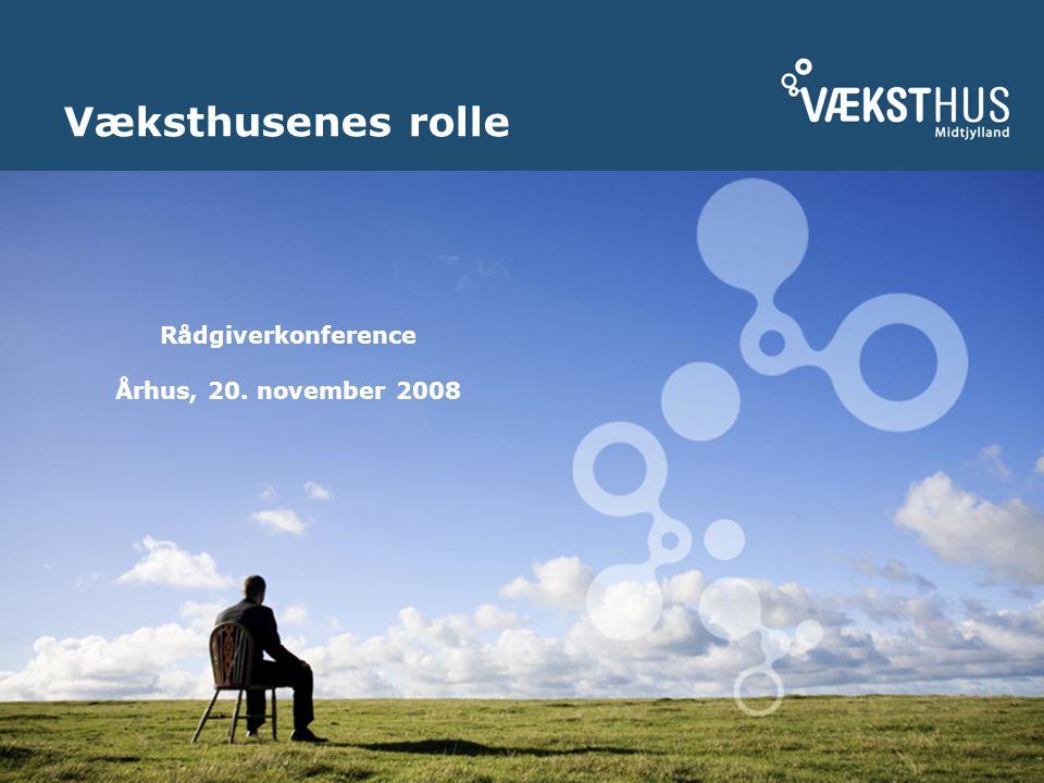 Væksthusenes rolle Rådgiverkonference Århus, 20. november 2008